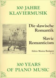 300 Years of Piano Music: SLAVIC ROMANTICISM (Slovanský romantismus)